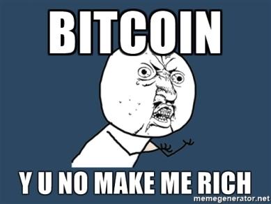 bitcoin-y-u-no-make-me-rich